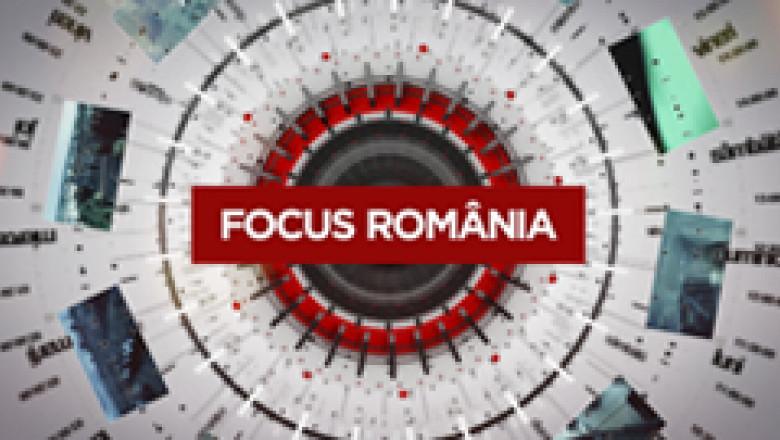Focus România ora 19.30 26 iulie
