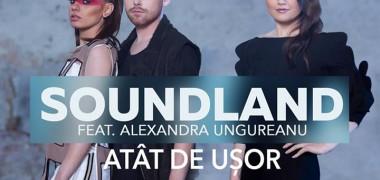 Soundland-feat-Alexandra-Ungureanu-Atat-de-usor-